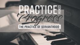 The Practice of Servanthood
