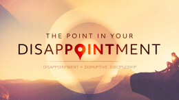 Disappointment=Disruptive Discipleship