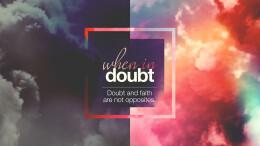 Doubt & faith are not opposites