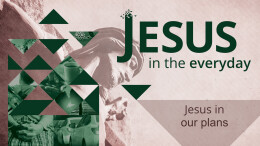 Jesus in Our Plans