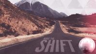 MAKE THE SHIFT